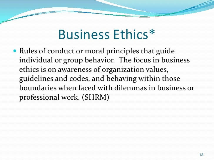 Business Ethics* Rules of conduct or moral principles that guide individual or group behavior. The focus in business ethi...