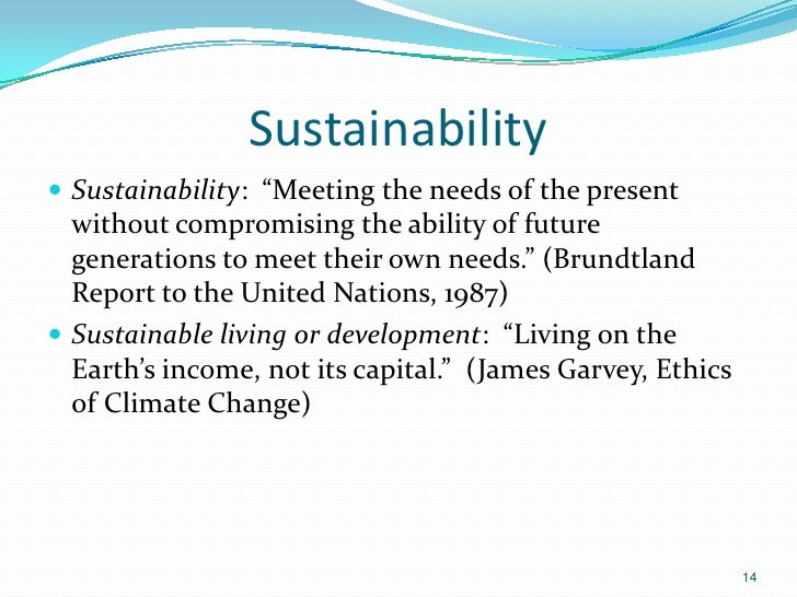 """Sustainability Sustainability: """"Meeting the needs of the present  without compromising the ability of future  generations..."""