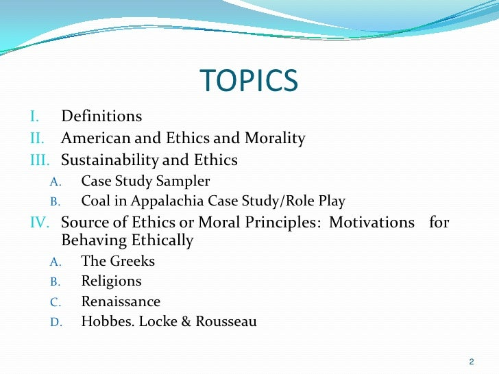 TOPICSI. DefinitionsII. American and Ethics and MoralityIII. Sustainability and Ethics    A. Case Study Sampler    B. Coal...