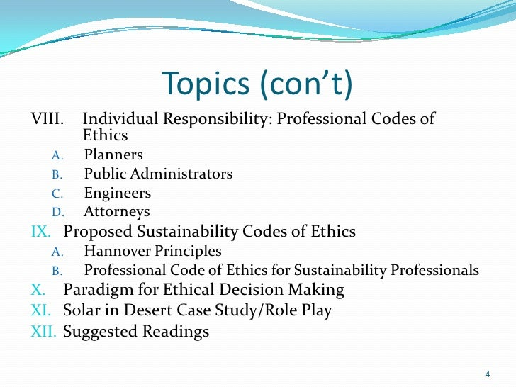 Topics (con't)VIII.   Individual Responsibility: Professional Codes of        Ethics   A.   Planners   B.   Public Adminis...