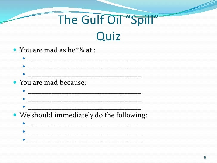 """The Gulf Oil """"Spill""""                   Quiz You are mad as he*% at :    __________________________________    _________..."""