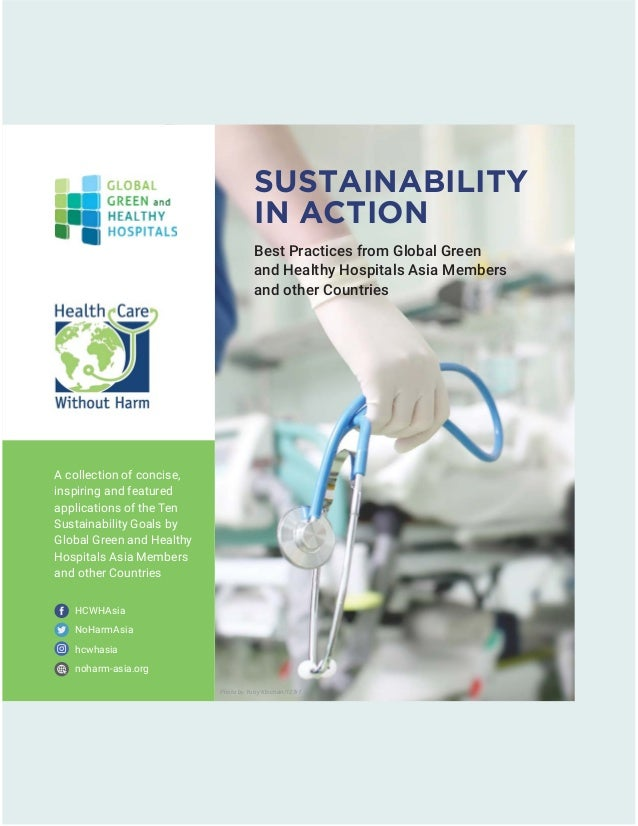 Best Practices from Global Green and Healthy Hospitals Asia Members and other Countries SUSTAINABILITY IN ACTION A collect...