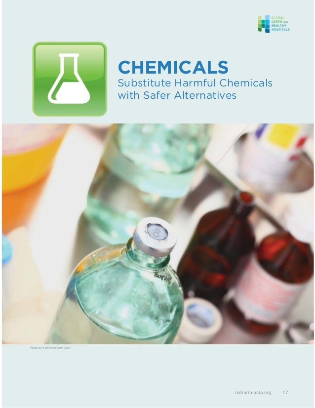 Photo by Yuriy Klochan/123rf noharm-asia.org 17 CHEMICALS Substitute Harmful Chemicals with Safer Alternatives