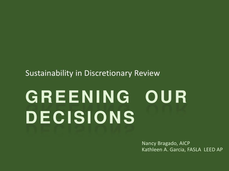 Sustainability in Discretionary Review<br />Greening  Our Decisions<br />Nancy Bragado, AICP<br />Kathleen A. Garcia, FASL...