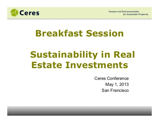 Breakfast SessionSustainability in RealEstate InvestmentsCeres ConferenceMay 1, 2013San Francisco
