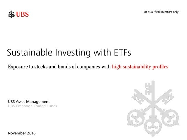 Sustainable Investing with ETFs Exposure to stocks and bonds of companies with high sustainability profiles UBS Asset Mana...