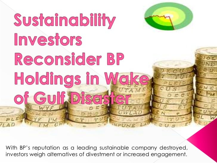 """With BP""""s reputation as a leading sustainable company destroyed,investors weigh alternatives of divestment or increased en..."""