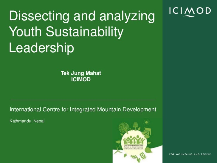 Dissecting and analyzingYouth SustainabilityLeadership                   Tek Jung Mahat                       ICIMODIntern...