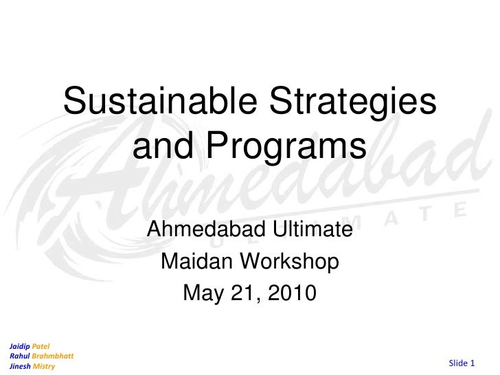 Sustainable Strategies and Programs<br />Ahmedabad Ultimate<br />Maidan Workshop<br />May 21, 2010<br />Slide 1<br />