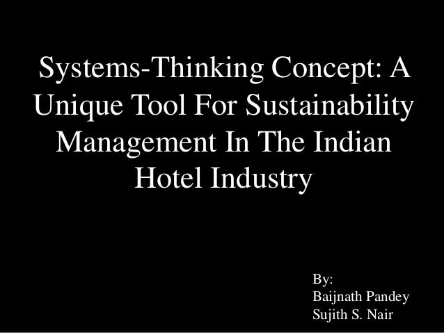 Systems-Thinking Concept: A  Unique Tool For Sustainability  Management In The Indian  Hotel Industry  By:  Baijnath Pande...