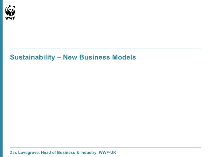 Dax Lovegrove, Head of Business & Industry, WWF-UK Sustainability – New Business Models