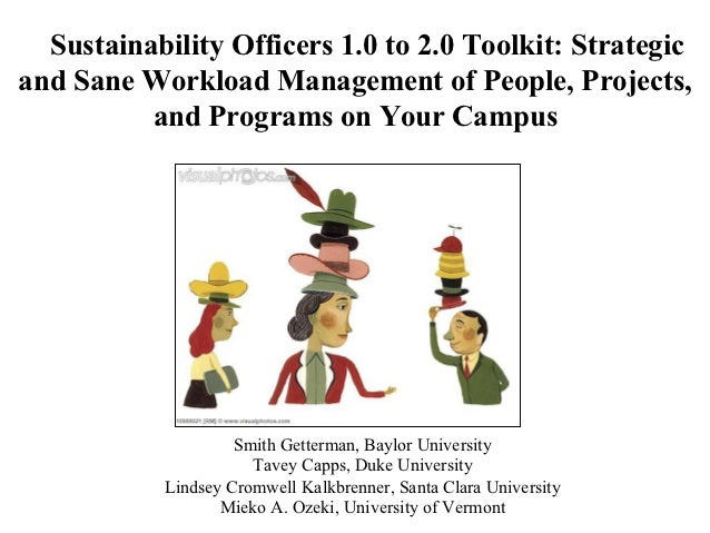 Sustainability Officers 1.0 to 2.0 Toolkit: Strategicand Sane Workload Management of People, Projects,          and Progra...