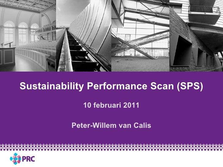 Sustainability Performance Scan (SPS) 10 februari 2011 Peter-Willem van Calis