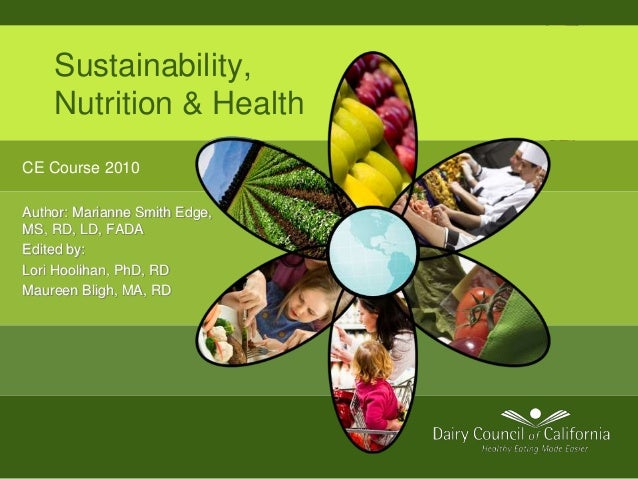 Sustainability, Nutrition & Health CE Course 2010 Author: Marianne Smith Edge, MS, RD, LD, FADA Edited by: Lori Hoolihan, ...