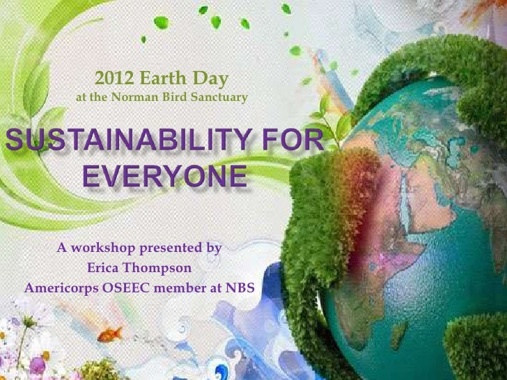 2012 Earth Day      at the Norman Bird Sanctuary   A workshop presented by        Erica ThompsonAmericorps OSEEC member at...