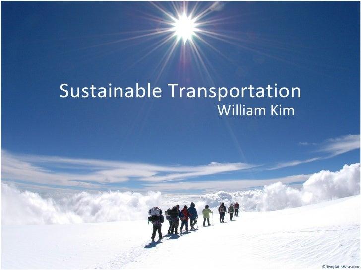 Sustainable Transportation William Kim