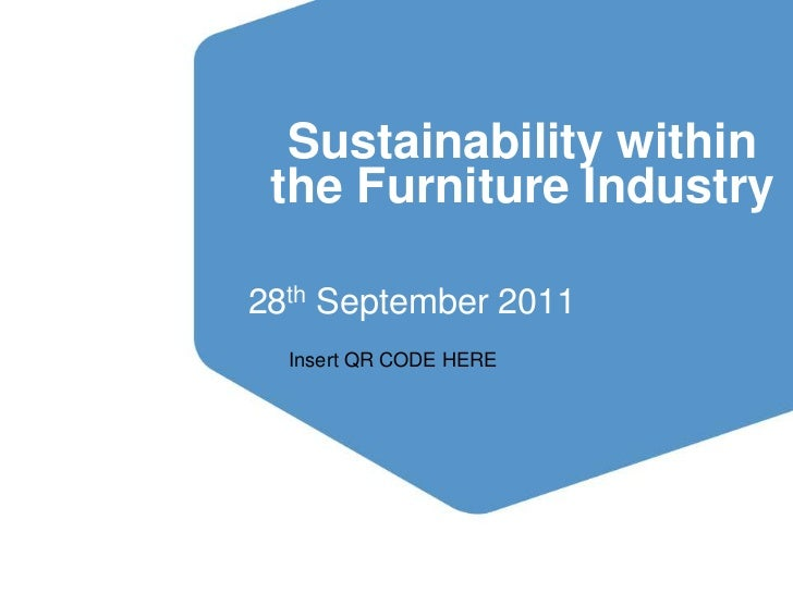Sustainability within          the Furniture Industry       28th September 2011            Insert QR CODE HEREMaking space...