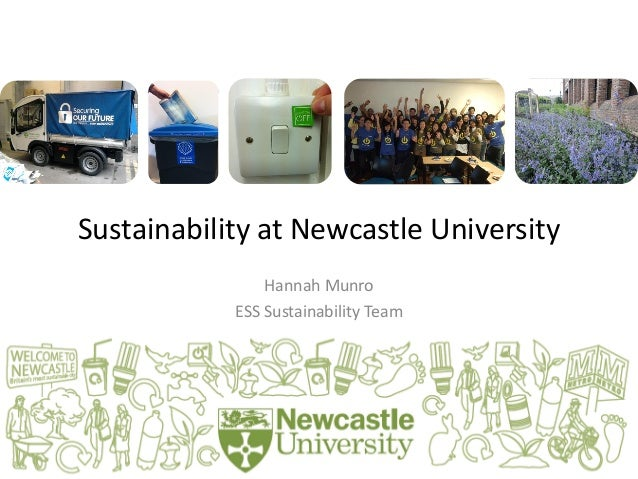 Sustainability at Newcastle University Hannah Munro ESS Sustainability Team