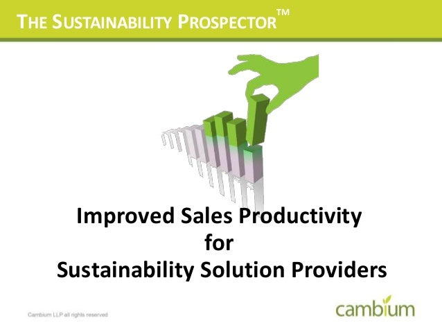 THE SUSTAINABILITY PROSPECTOR TM Improved Sales Productivity for Sustainability Solution Providers