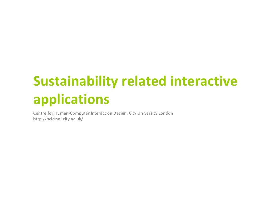 Sustainability related interactive applications Centre for Human-Computer Interaction Design, City University London http:...