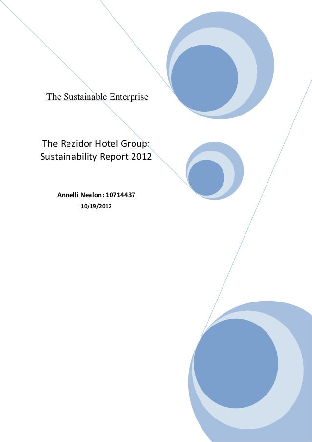 The Sustainable EnterpriseThe Rezidor Hotel Group:Sustainability Report 2012   Annelli Nealon: 10714437          10/19/2012