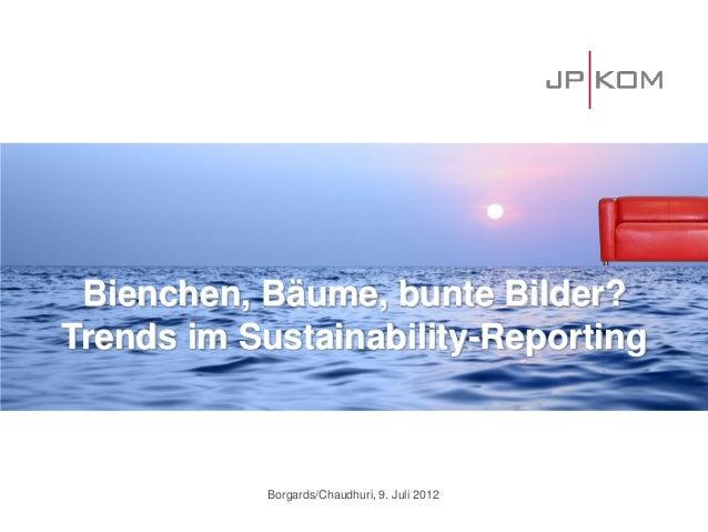 Bienchen, Bäume, bunte Bilder?Trends im Sustainability-Reporting           Borgards/Chaudhuri, 9. Juli 2012