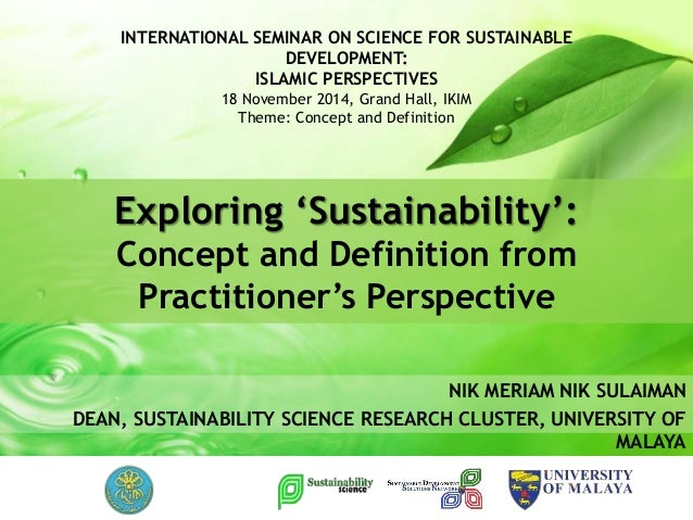 NIK MERIAM SULAIMAN DEAN SUSTAINABILITY SCIENCE RESEARCH CLUSTER UNIVERSITY OF MALAYA Exploring