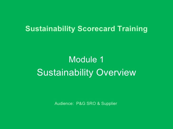 Sustainability Scorecard Training Module 1 Sustainability Overview Audience:  P&G SRO & Supplier