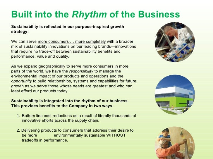 Built into the  Rhythm  of the Business <ul><li>Sustainability is reflected in our purpose-inspired growth strategy: </li>...