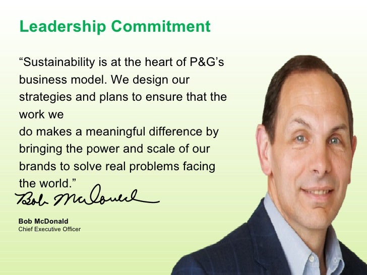 """Leadership Commitment """" Sustainability is at the heart of P&G's business model. We design our strategies and plans to ensu..."""