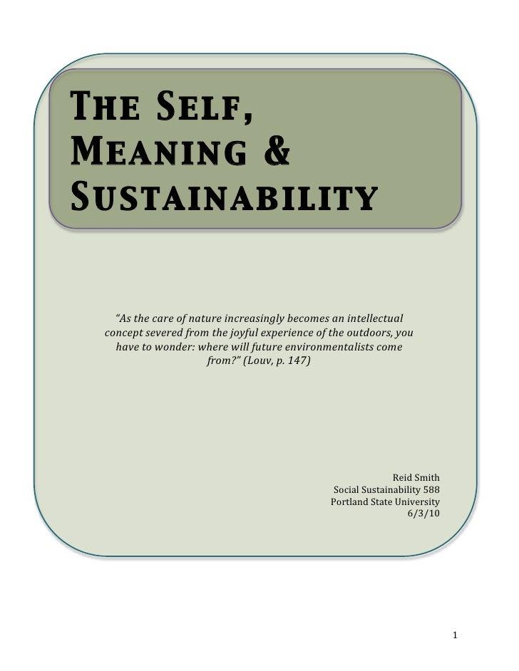 "The Self,    Meaning &    Sustainability                  ""Asthecareofnatureincreasinglybecomesanintellectual   ..."
