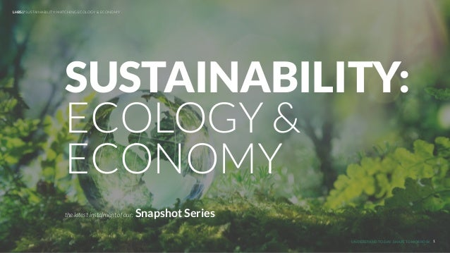 UNDERSTAND TODAY. SHAPE TOMORROW. LHBS// SUSTAINABILITY: MATCHING ECOLOGY & ECONOMY 1 the latest instalment of our: Snapsh...