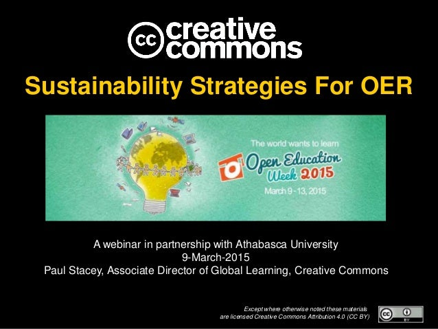 Sustainability Strategies For OER A webinar in partnership with Athabasca University 9-March-2015 Paul Stacey, Associate D...