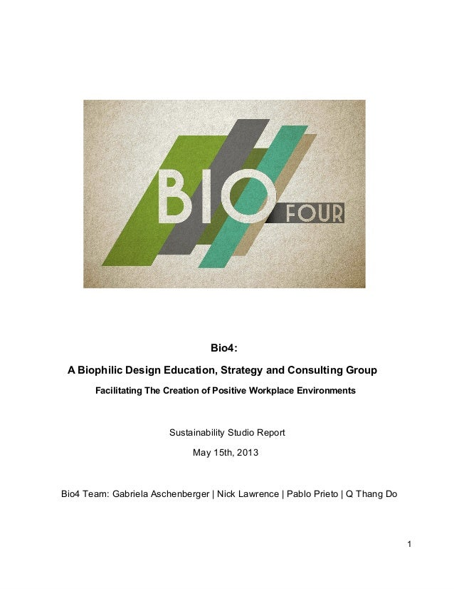 Bio4: ABiophilicDesignEducation,StrategyandConsultingGroup FacilitatingTheCreationofPositiveWorkplaceEnvironm...