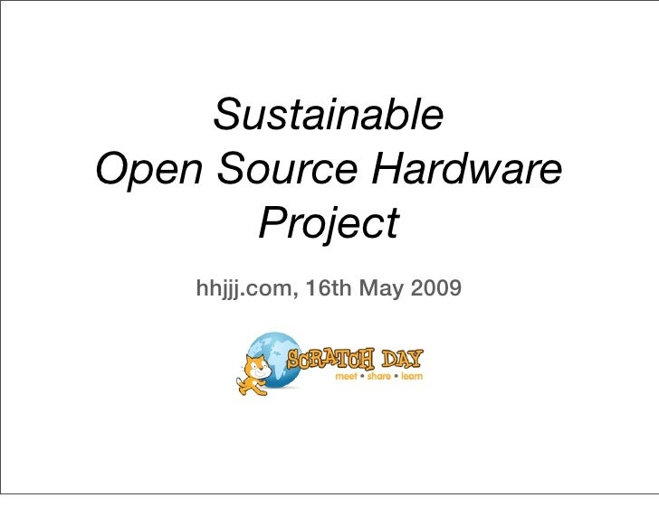 Sustainable Open Source Hardware        Project     hhjjj.com, 16th May 2009