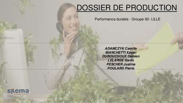 DOSSIER DE PRODUCTION  Performance durable - Groupe 92- LILLE  1  ADAMCZYK Camille  BIANCHETTI Xavier  DUROUCHOUX Damien  ...