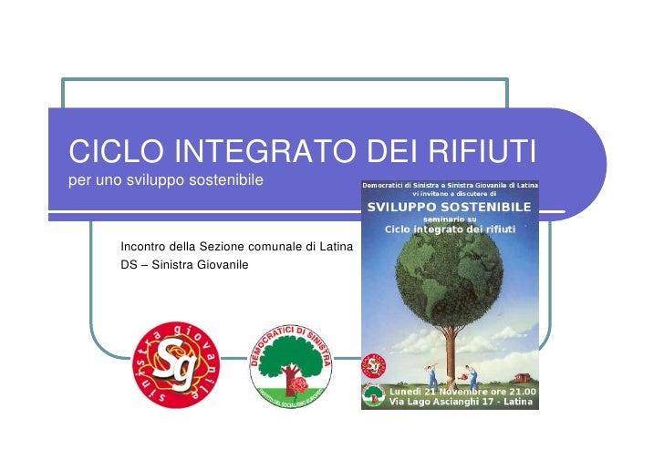 CICLO INTEGRATO DEI RIFIUTI per uno sviluppo sostenibile           Incontro della Sezione comunale di Latina        DS – S...