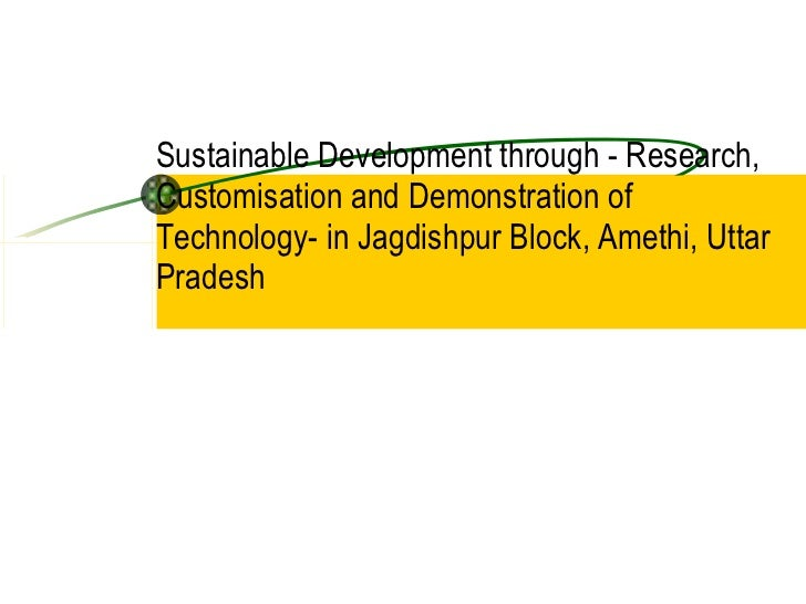 Sustainable Development through - Research, Customisation and Demonstration of Technology- in Jagdishpur Block, Amethi, Ut...