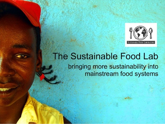 The Sustainable Food Lab    bringing more sustainability into          mainstream food systems