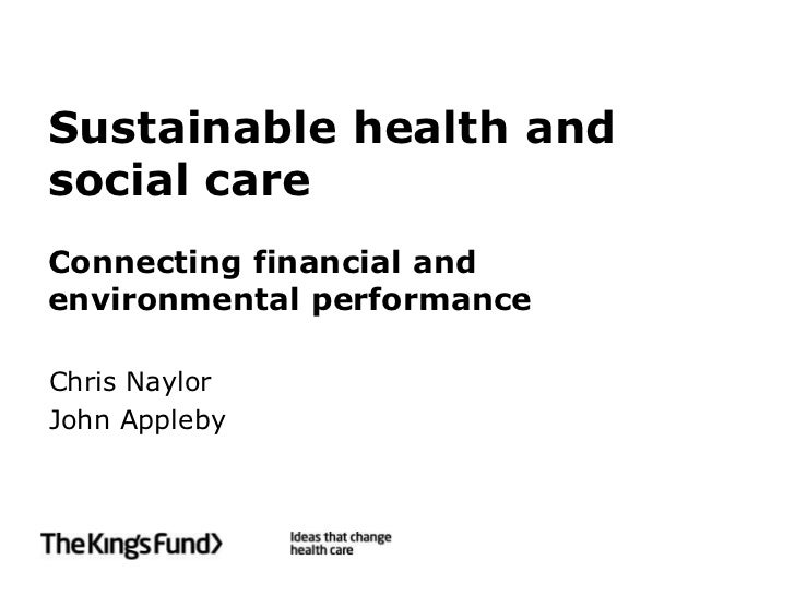 Sustainable health andsocial careConnecting financial andenvironmental performanceChris NaylorJohn Appleby