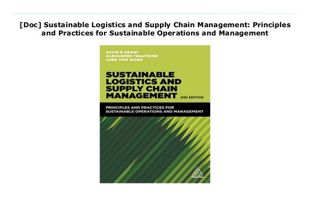 Sustainable Logistics and Supply Chain Management Principles and Practices for Sustainable Operations and Management