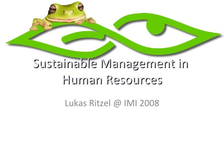Sustainable Management in  Human Resources Lukas Ritzel @ IMI 2008