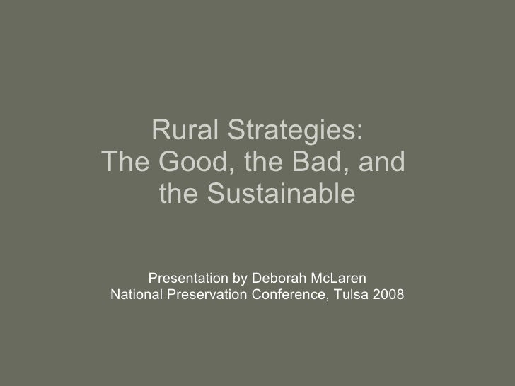 Rural Strategies: The Good, the Bad, and  the Sustainable Presentation by Deborah McLaren National Preservation Conference...