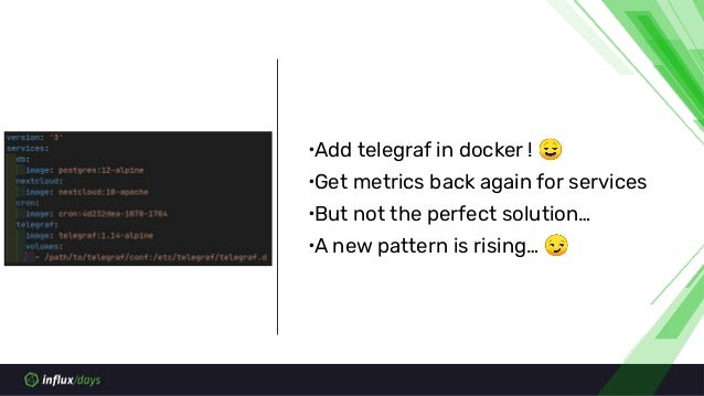 ∙Add telegraf in docker ! 😌 ∙Get metrics back again for services ∙But not the perfect solution… ∙A new pattern is rising… 😏