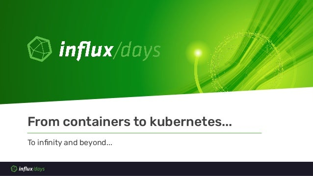 To infinity and beyond... From containers to kubernetes...