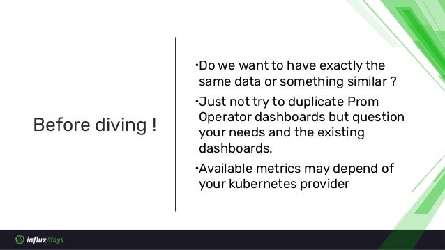 ∙Do we want to have exactly the same data or something similar ? ∙Just not try to duplicate Prom Operator dashboards but q...