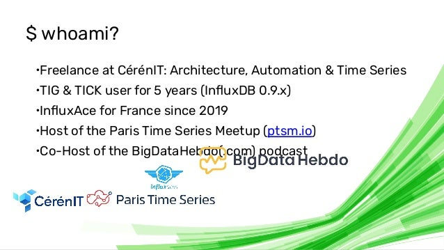 © 2020 InfluxData. All rights reserved. 2 $ whoami? ∙Freelance at CérénIT: Architecture, Automation & Time Series ∙TIG & TI...