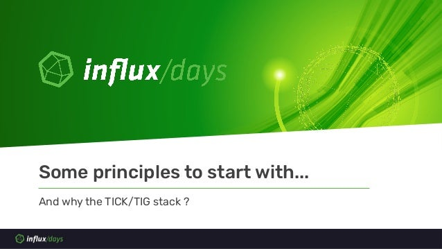 And why the TICK/TIG stack ? Some principles to start with...