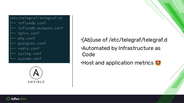 ∙(Ab)use of /etc/telegraf/telegraf.d ∙Automated by Infrastructure as Code ∙Host and application metrics 🤩