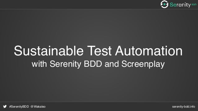 serenity-bdd.info#SerenityBDD @Wakaleo Sustainable Test Automation with Serenity BDD and Screenplay